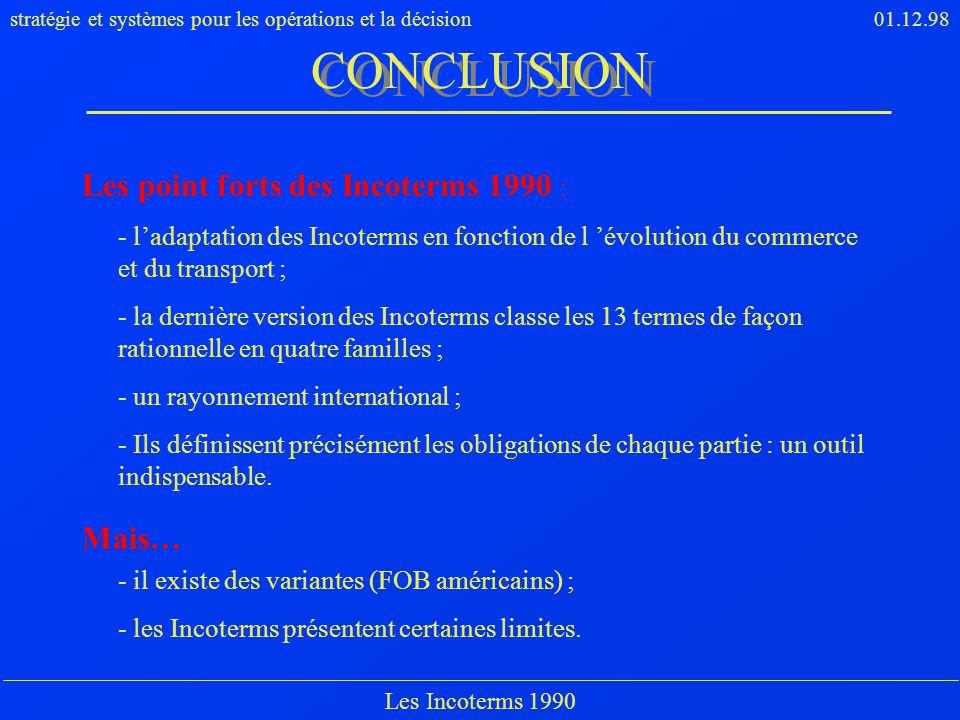 stratégie et systèmes pour les opérations et la décision01.12.98 Les Incoterms 1990 Les point forts des Incoterms 1990 : - ladaptation des Incoterms e