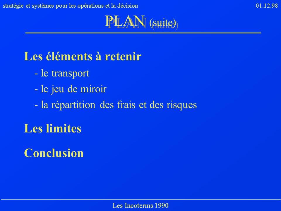stratégie et systèmes pour les opérations et la décision01.12.98 Les Incoterms 1990 Les éléments à retenir - le transport - le jeu de miroir - la répa