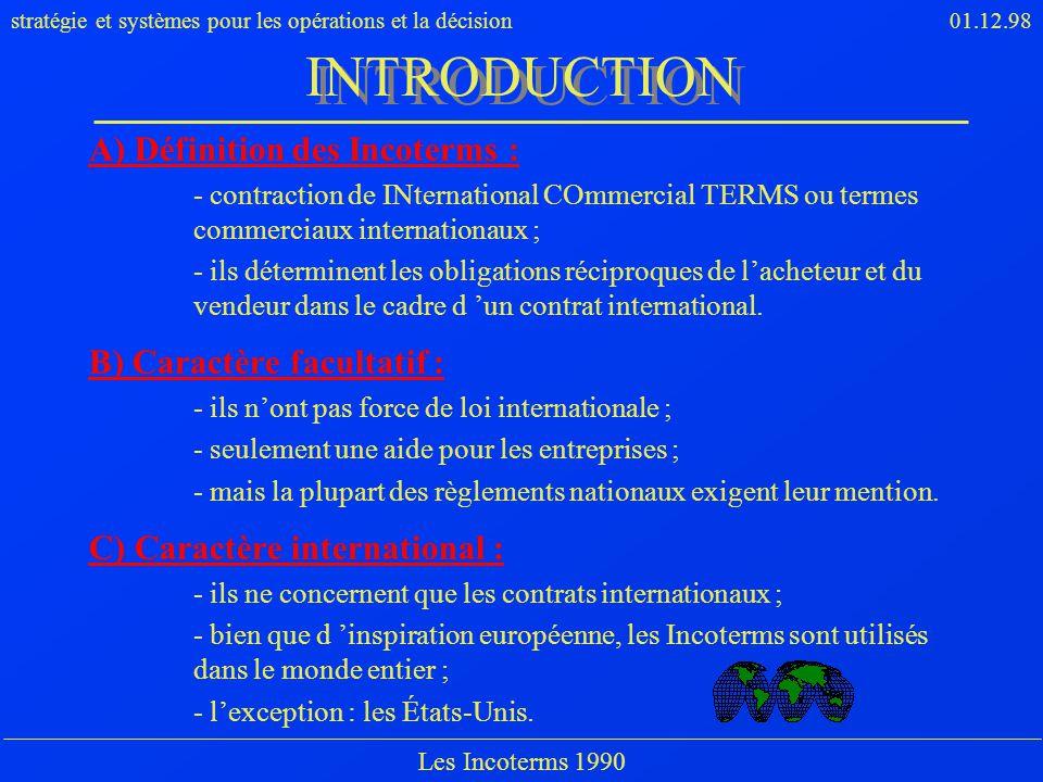 stratégie et systèmes pour les opérations et la décision01.12.98 Les Incoterms 1990 A) Définition des Incoterms : - contraction de INternational COmme