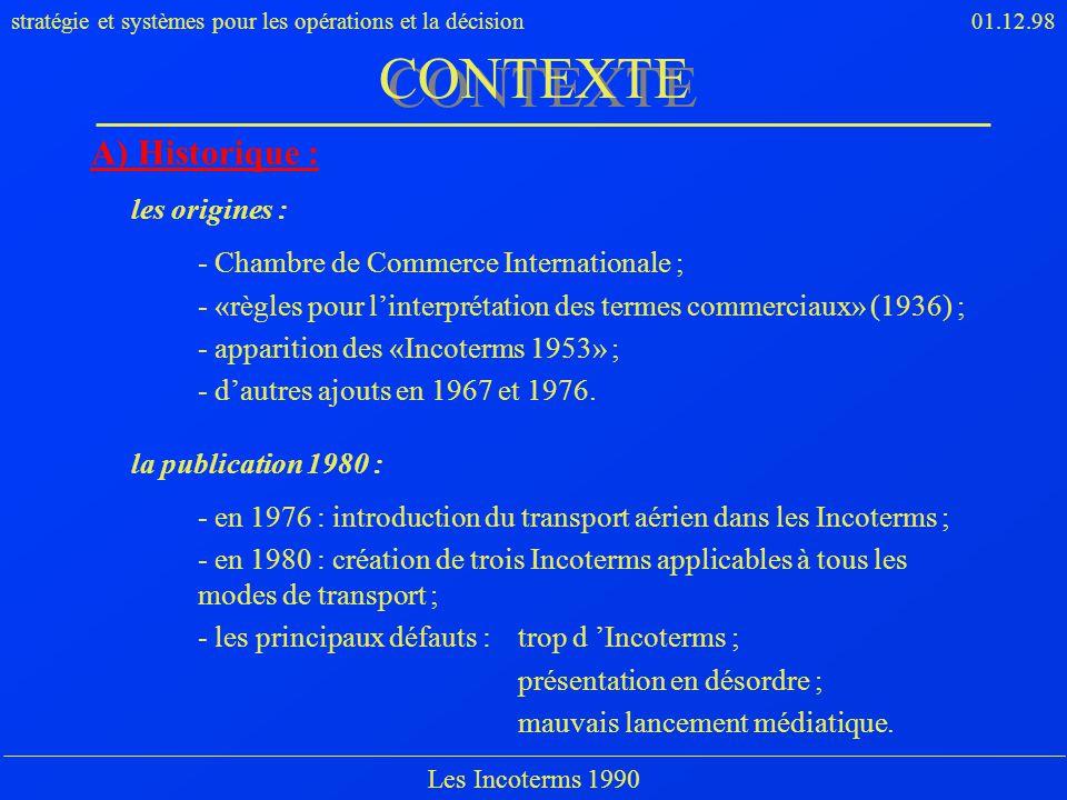 stratégie et systèmes pour les opérations et la décision01.12.98 Les Incoterms 1990 A) Historique : les origines : - Chambre de Commerce International