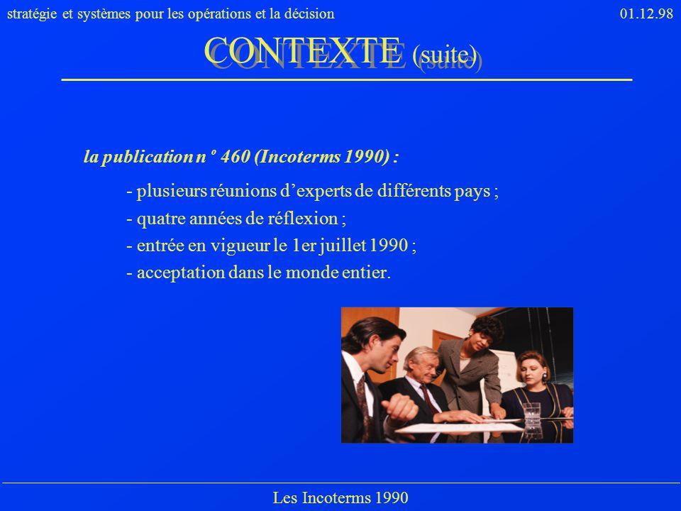 stratégie et systèmes pour les opérations et la décision01.12.98 Les Incoterms 1990 la publication n o 460 (Incoterms 1990) : - plusieurs réunions dex