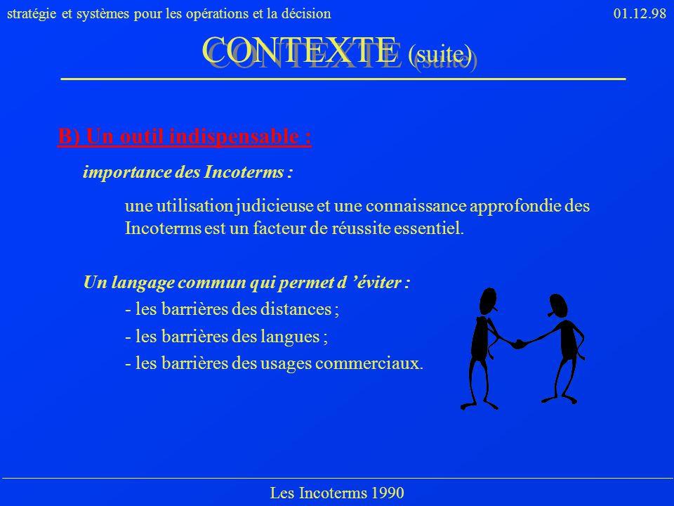 stratégie et systèmes pour les opérations et la décision01.12.98 Les Incoterms 1990 B) Un outil indispensable : importance des Incoterms : une utilisa