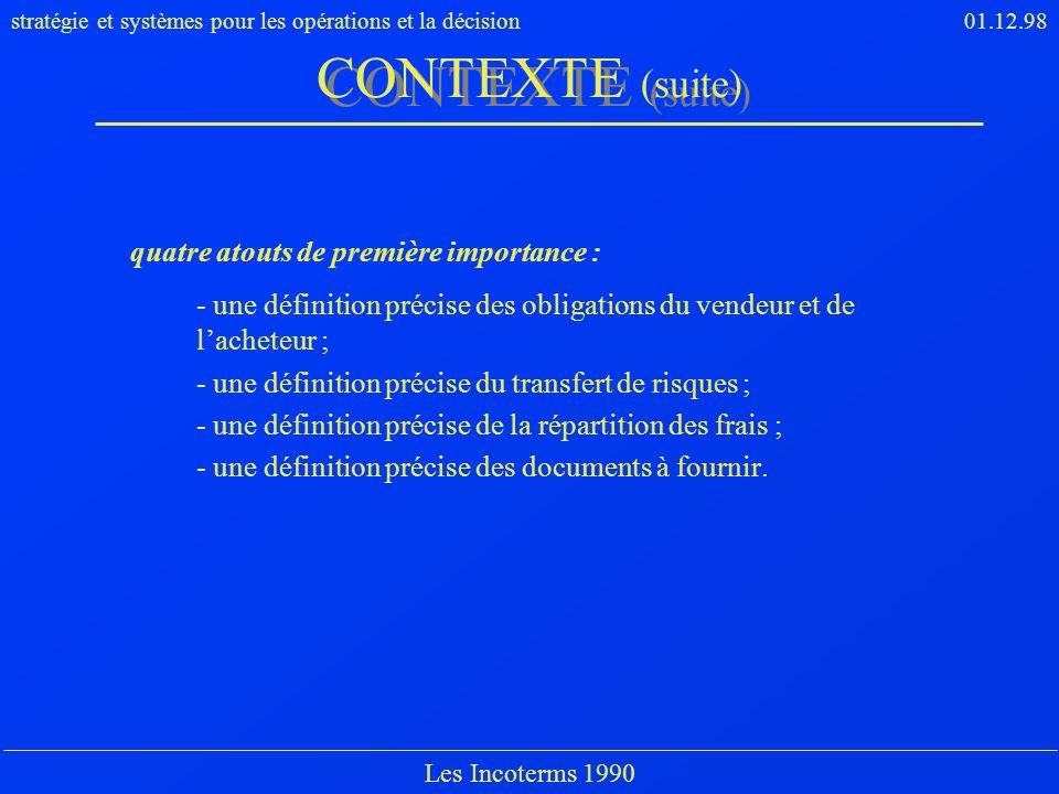 stratégie et systèmes pour les opérations et la décision01.12.98 Les Incoterms 1990 quatre atouts de première importance : - une définition précise de