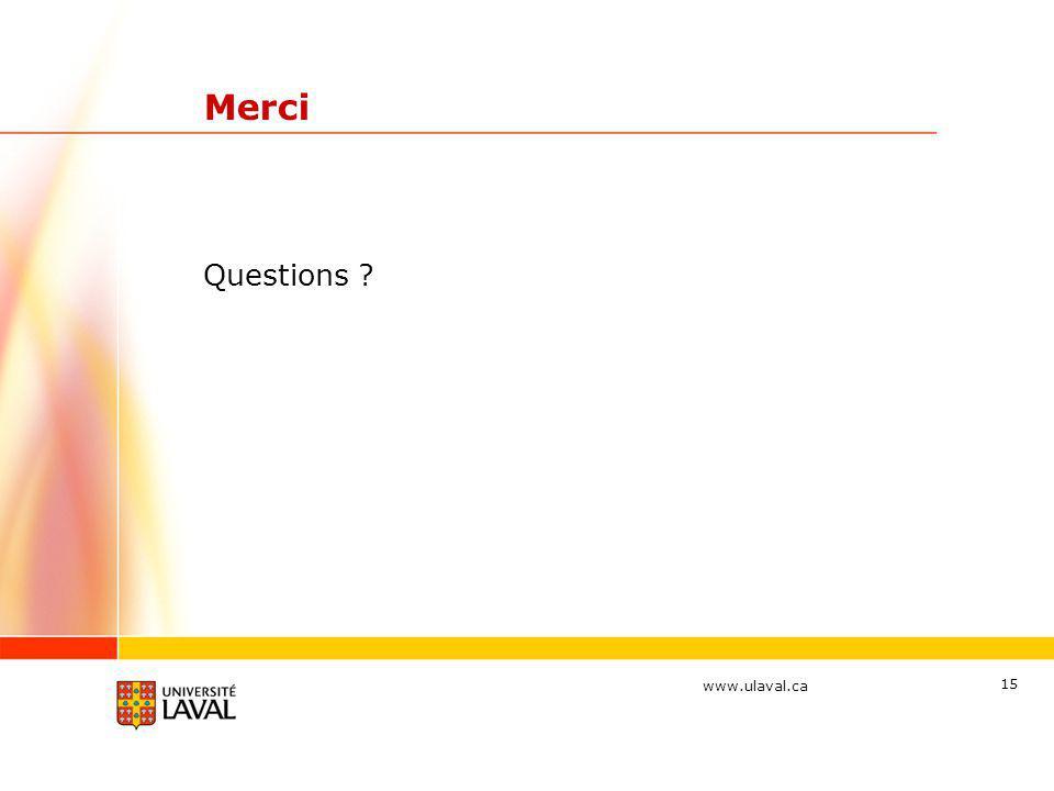 www.ulaval.ca 15 Merci Questions ?