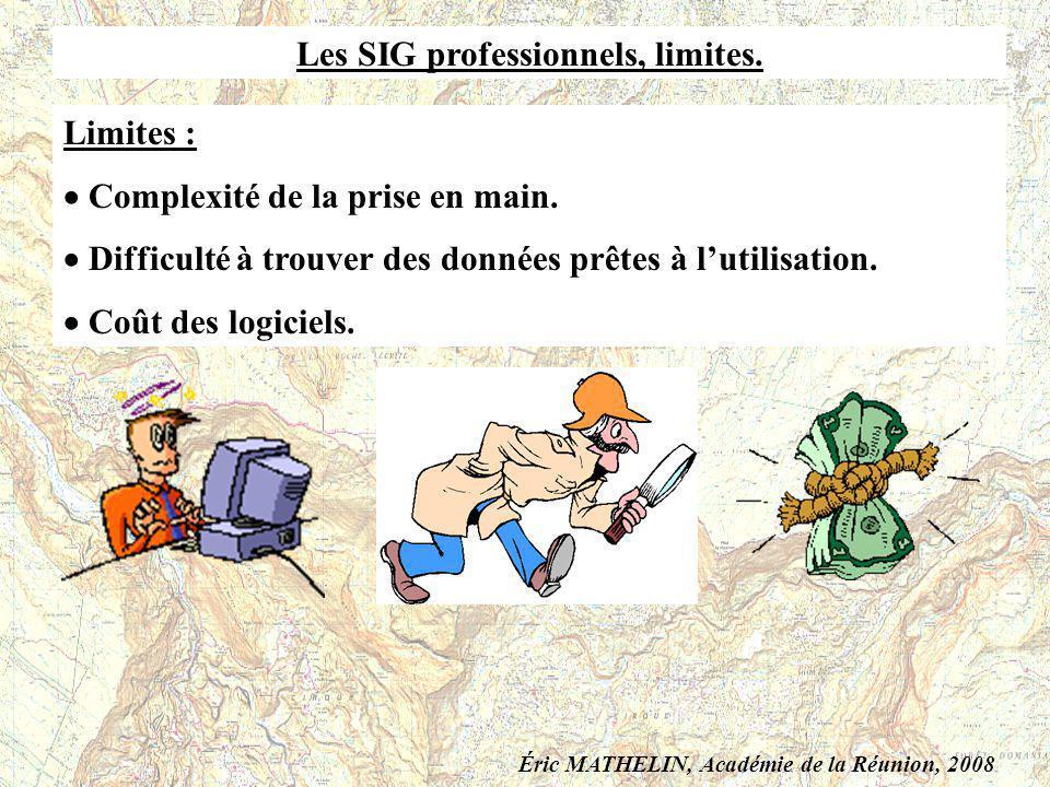 Les SIG professionnels, limites. Limites : Complexité de la prise en main. Difficulté à trouver des données prêtes à lutilisation. Coût des logiciels.