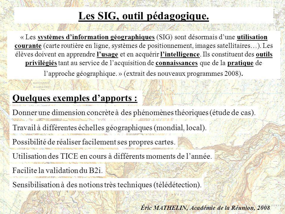 Les SIG, outil pédagogique. « Les systèmes dinformation géographiques (SIG) sont désormais dune utilisation courante (carte routière en ligne, système