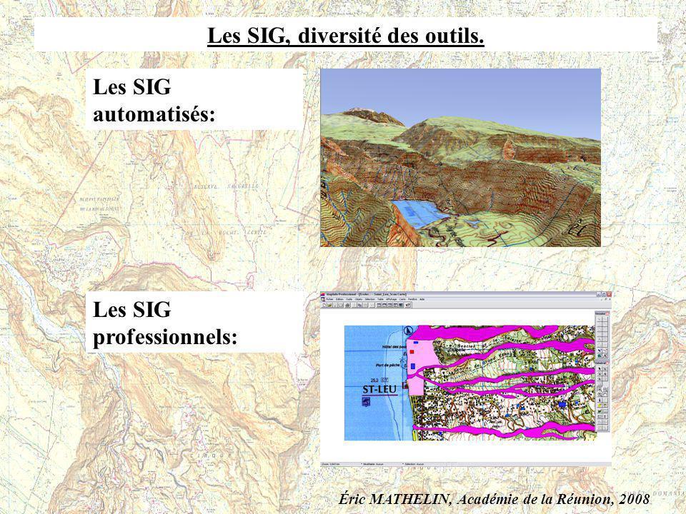 Les SIG, diversité des outils. Les SIG automatisés: Les SIG professionnels: Éric MATHELIN, Académie de la Réunion, 2008
