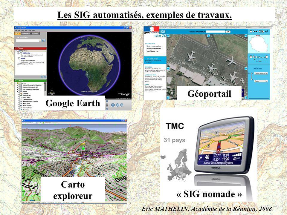 Les SIG automatisés, exemples de travaux. Google Earth Géoportail Carto exploreur « SIG nomade » Éric MATHELIN, Académie de la Réunion, 2008