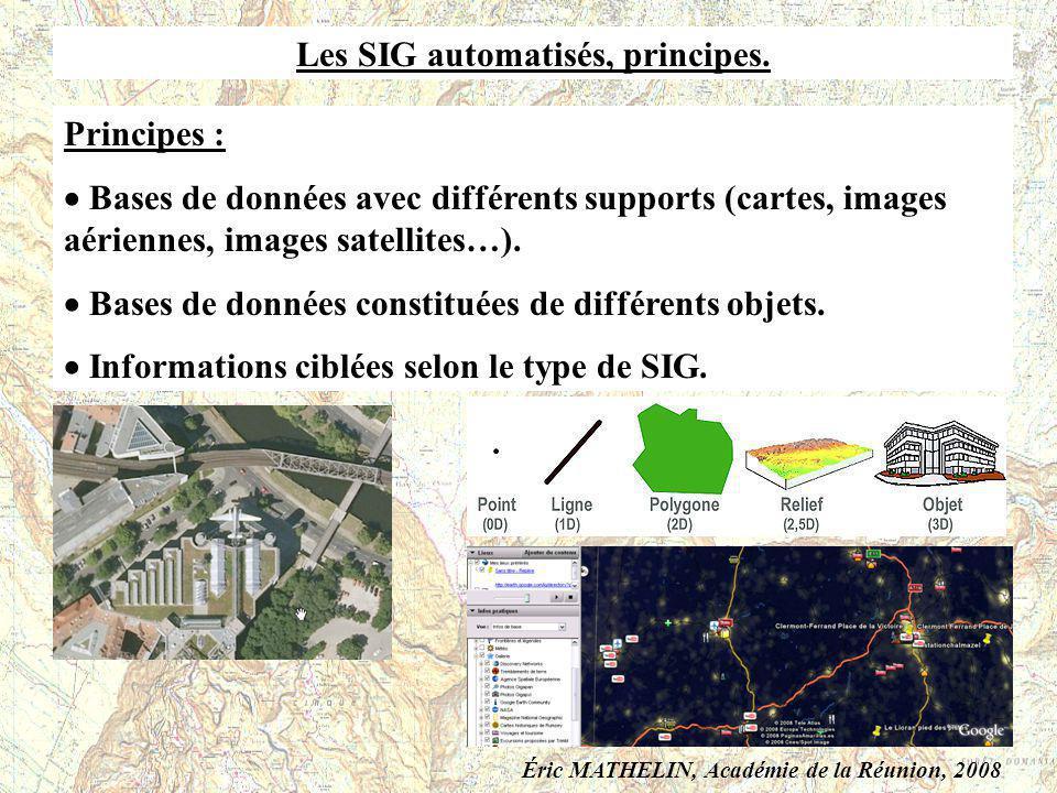 Les SIG automatisés, principes. Principes : Bases de données avec différents supports (cartes, images aériennes, images satellites…). Bases de données
