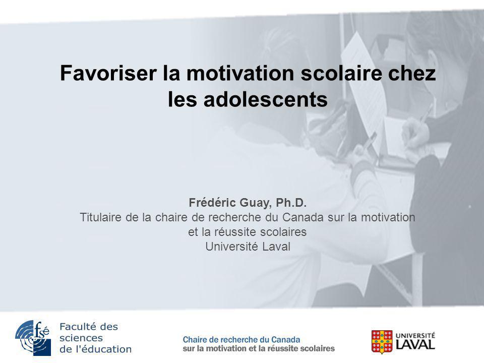 Favoriser la motivation scolaire chez les adolescents Frédéric Guay, Ph.D. Titulaire de la chaire de recherche du Canada sur la motivation et la réuss