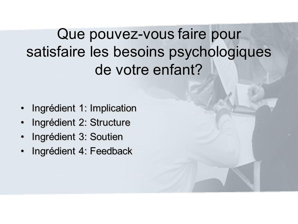 Que pouvez-vous faire pour satisfaire les besoins psychologiques de votre enfant? Ingrédient 1: ImplicationIngrédient 1: Implication Ingrédient 2: Str