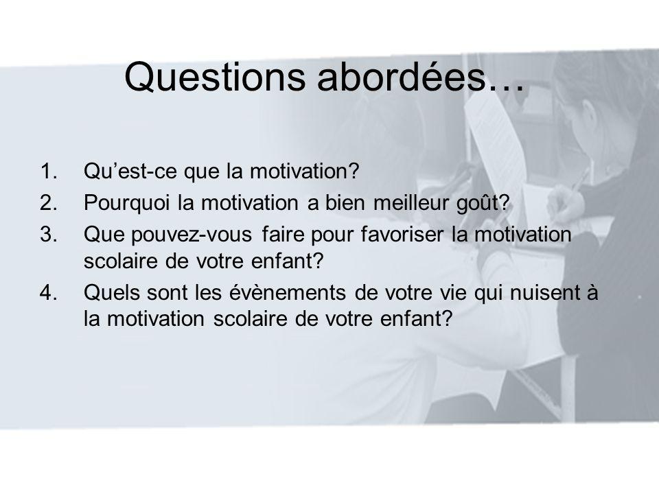 Questions abordées… 1.Quest-ce que la motivation? 2.Pourquoi la motivation a bien meilleur goût? 3.Que pouvez-vous faire pour favoriser la motivation