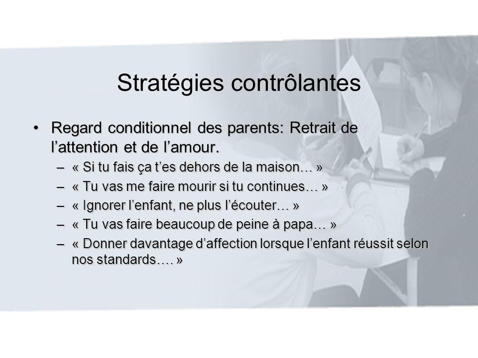 Stratégies contrôlantes Regard conditionnel des parents: Retrait de lattention et de lamour.Regard conditionnel des parents: Retrait de lattention et