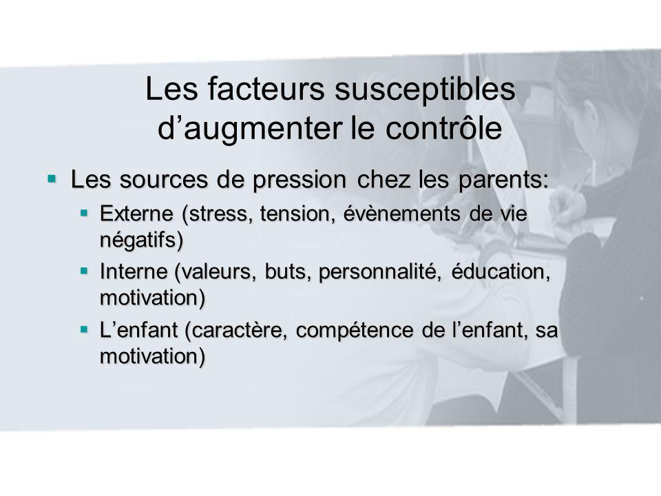 Les facteurs susceptibles daugmenter le contrôle Les sources de pression chez les parents: Les sources de pression chez les parents: Externe (stress,
