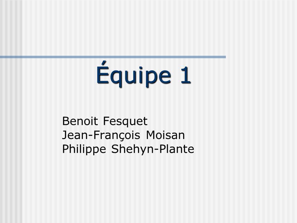 Équipe 1 Benoit Fesquet Jean-François Moisan Philippe Shehyn-Plante