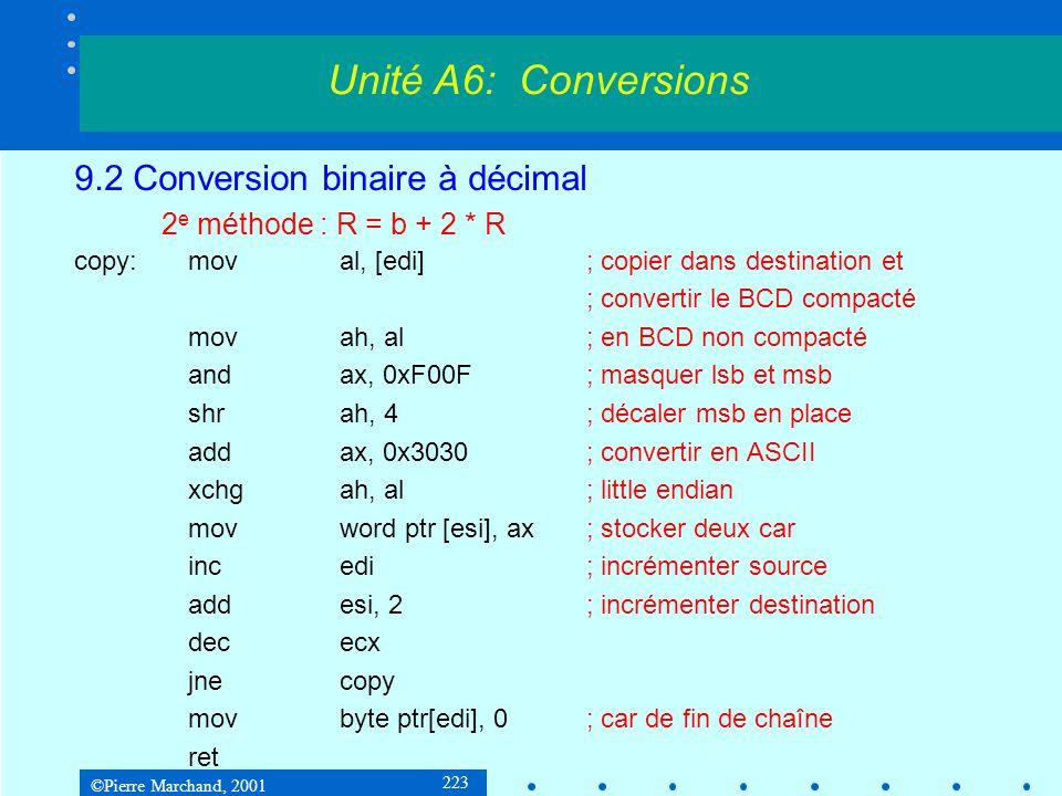 ©Pierre Marchand, 2001 223 9.2 Conversion binaire à décimal 2 e méthode : R = b + 2 * R copy:moval, [edi]; copier dans destination et ; convertir le B