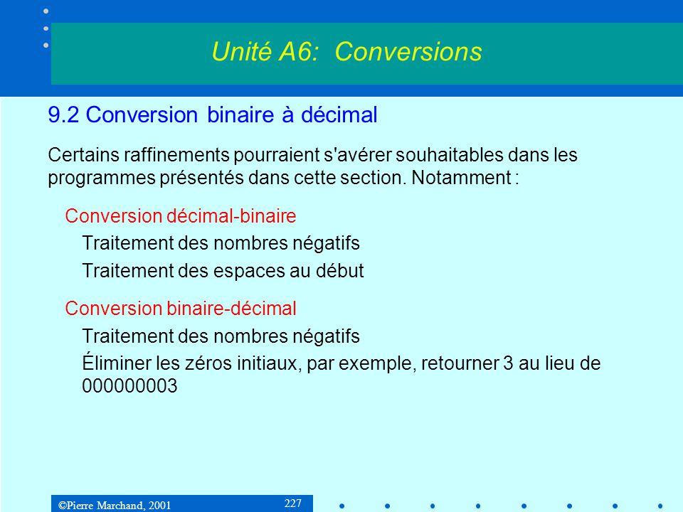 ©Pierre Marchand, 2001 227 9.2 Conversion binaire à décimal Certains raffinements pourraient s'avérer souhaitables dans les programmes présentés dans