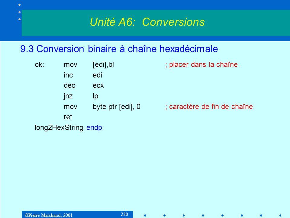 ©Pierre Marchand, 2001 230 9.3 Conversion binaire à chaîne hexadécimale ok:mov[edi],bl; placer dans la chaîne incedi dececx jnzlp movbyte ptr [edi], 0