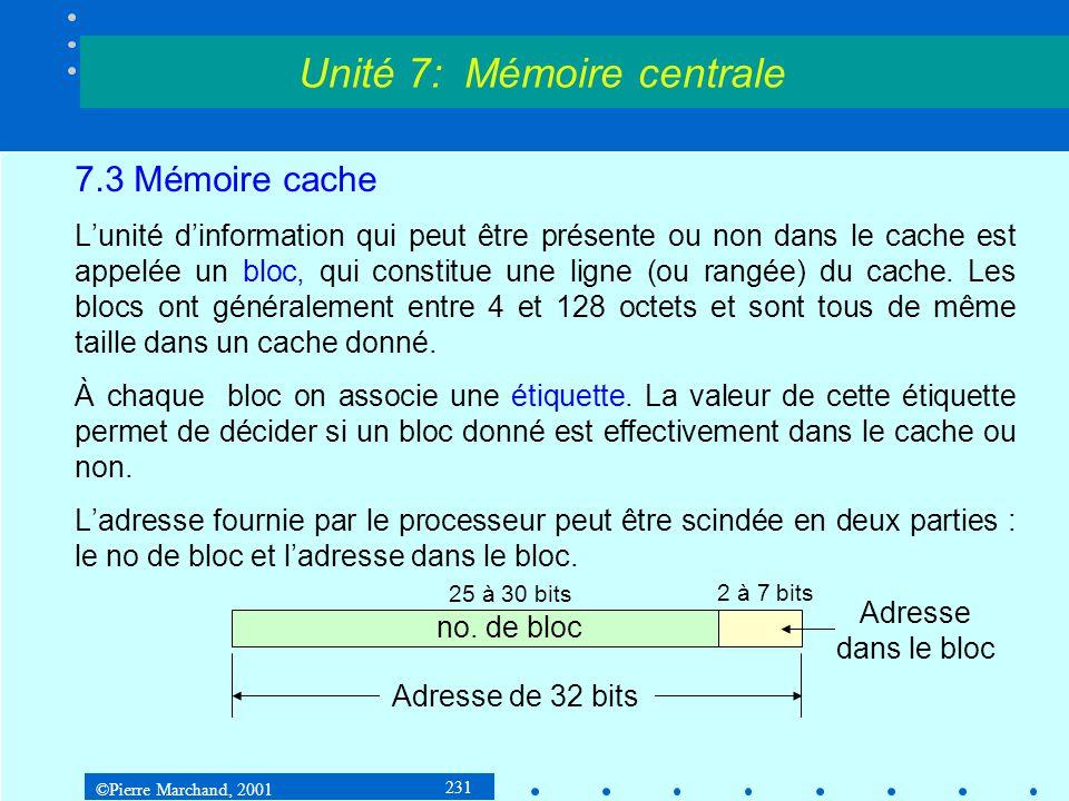 ©Pierre Marchand, 2001 231 7.3 Mémoire cache Lunité dinformation qui peut être présente ou non dans le cache est appelée un bloc, qui constitue une li