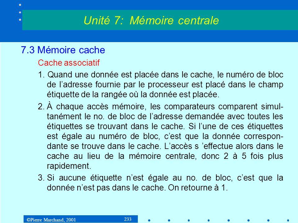 ©Pierre Marchand, 2001 233 7.3 Mémoire cache Cache associatif 1. Quand une donnée est placée dans le cache, le numéro de bloc de ladresse fournie par