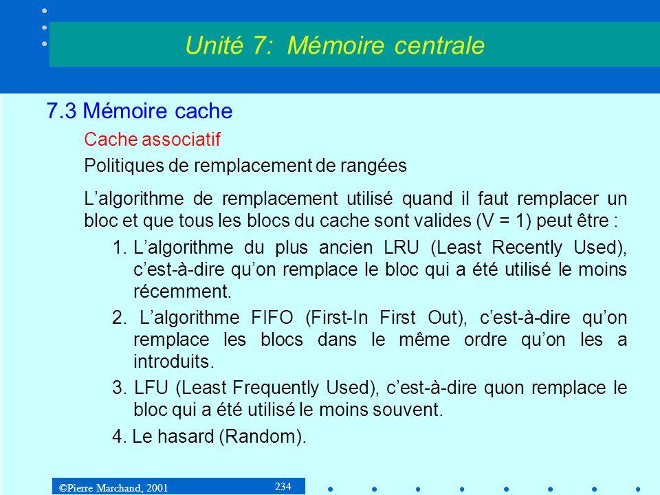 ©Pierre Marchand, 2001 234 7.3 Mémoire cache Cache associatif Politiques de remplacement de rangées Lalgorithme de remplacement utilisé quand il faut