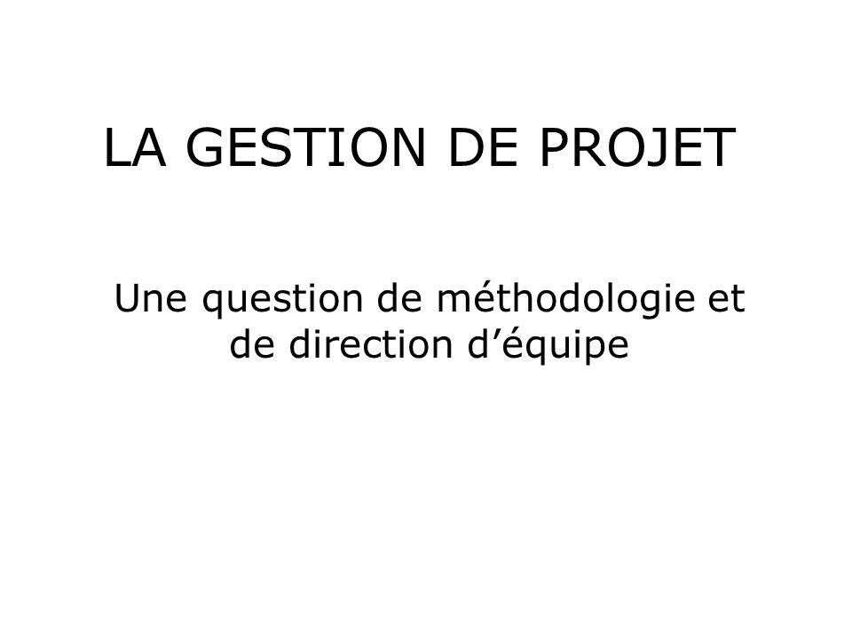 LA GESTION DE PROJET Une question de méthodologie et de direction déquipe