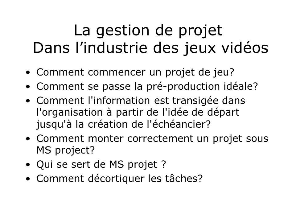 La gestion de projet Dans lindustrie des jeux vidéos Comment commencer un projet de jeu? Comment se passe la pré-production idéale? Comment l'informat