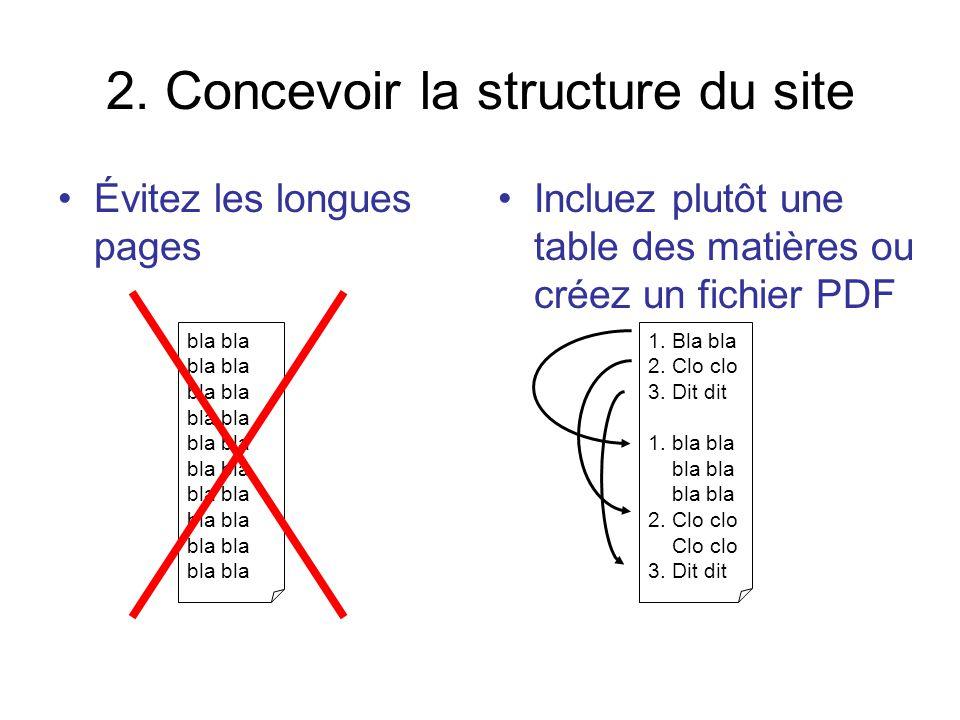 2. Concevoir la structure du site Évitez les longues pages Incluez plutôt une table des matières ou créez un fichier PDF bla 1. Bla bla 2. Clo clo 3.