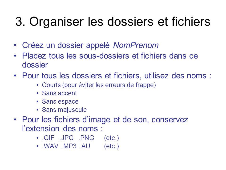 3. Organiser les dossiers et fichiers Créez un dossier appelé NomPrenom Placez tous les sous-dossiers et fichiers dans ce dossier Pour tous les dossie