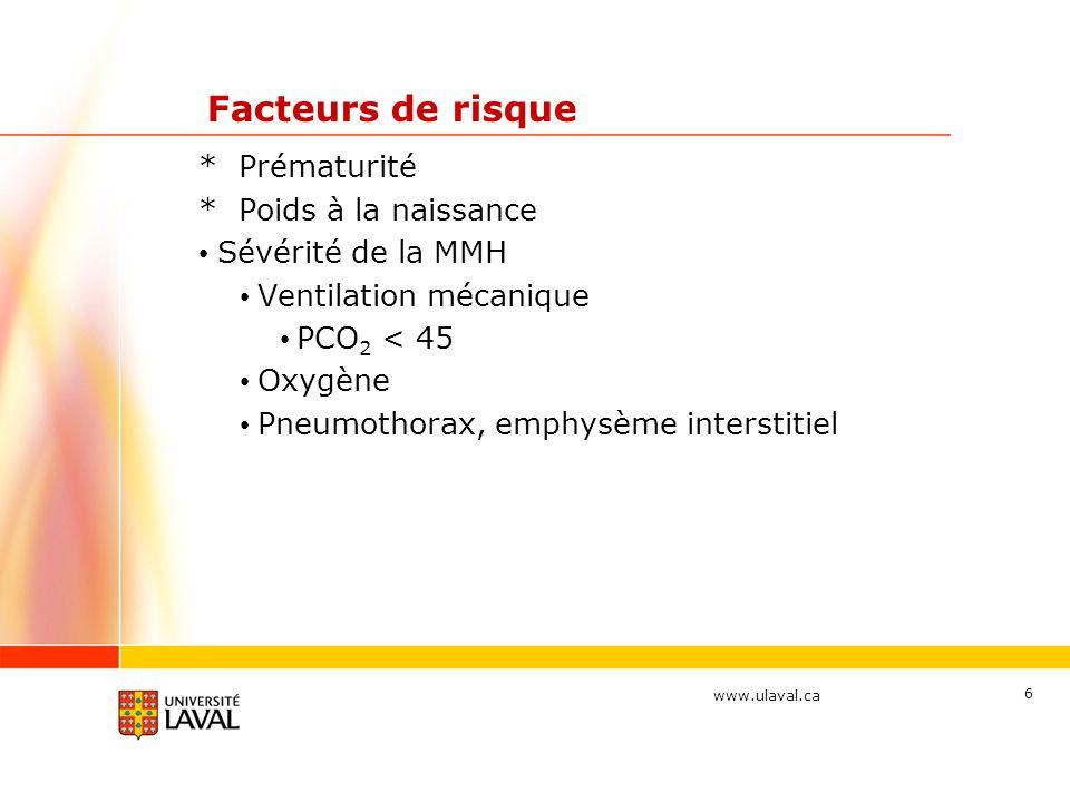 www.ulaval.ca 37 Traitements Corticostéroïdes inhalés: étude Pas différence notée pour le sevrage doxygène ou durée dhospitalisation Effets secondaires inquiétants sur la sécrétion du cortisol et la tension artérielle