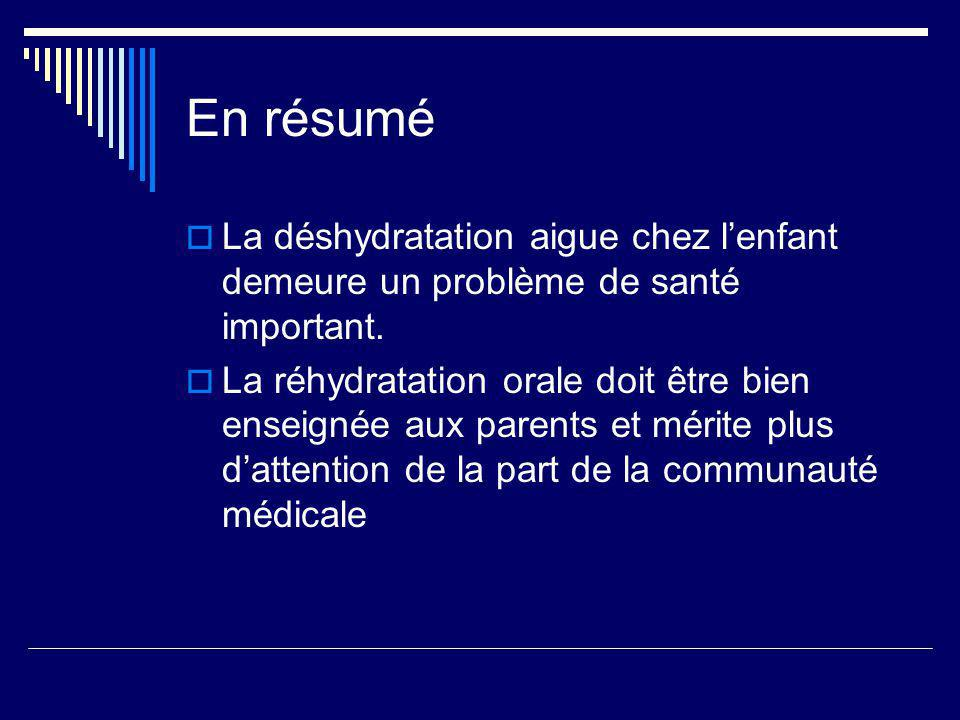 En résumé La déshydratation aigue chez lenfant demeure un problème de santé important. La réhydratation orale doit être bien enseignée aux parents et