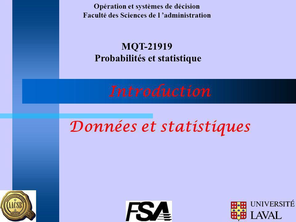 Opération et systèmes de décision Faculté des Sciences de l administration MQT-21919 Probabilités et statistique Introduction Données et statistiques