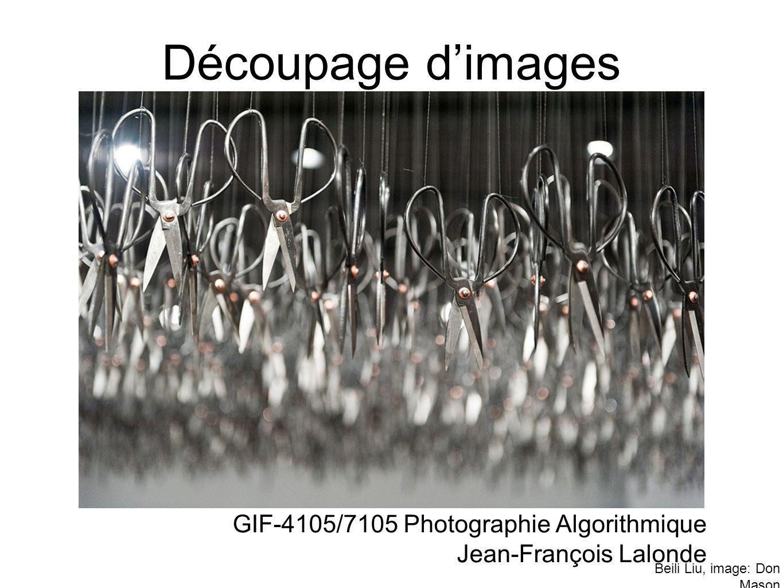 Découpage dimages GIF-4105/7105 Photographie Algorithmique Jean-François Lalonde Beili Liu, image: Don Mason