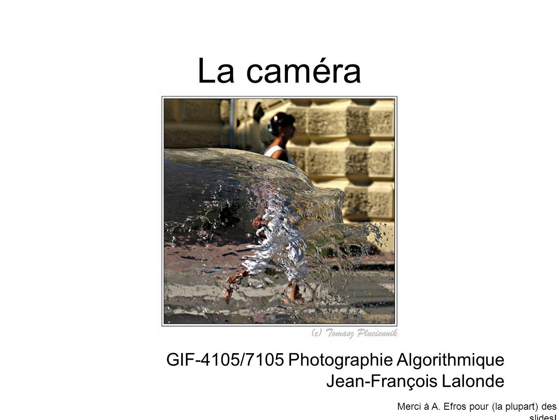 La caméra GIF-4105/7105 Photographie Algorithmique Jean-François Lalonde Merci à A.