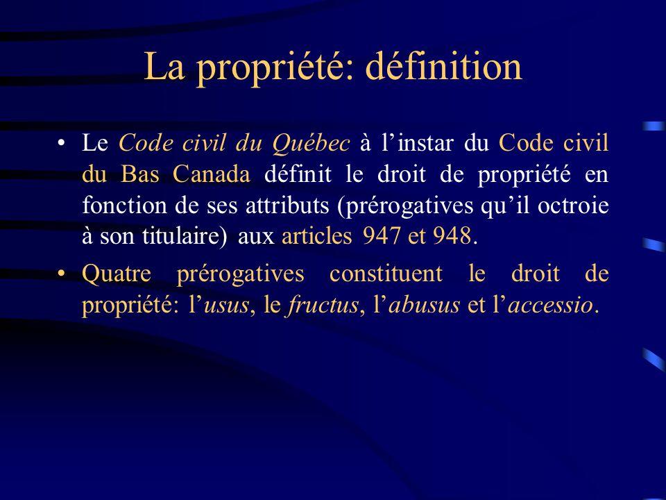 La propriété: définition Le Code civil du Québec à linstar du Code civil du Bas Canada définit le droit de propriété en fonction de ses attributs (pré