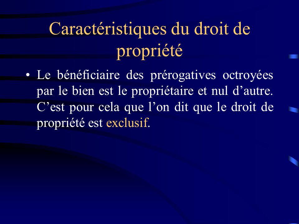 Caractéristiques du droit de propriété Le bénéficiaire des prérogatives octroyées par le bien est le propriétaire et nul dautre. Cest pour cela que lo