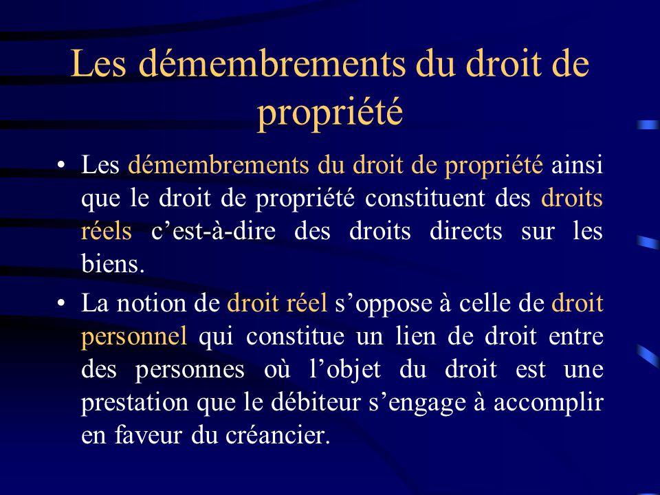 Les démembrements du droit de propriété Les démembrements du droit de propriété ainsi que le droit de propriété constituent des droits réels cest-à-di