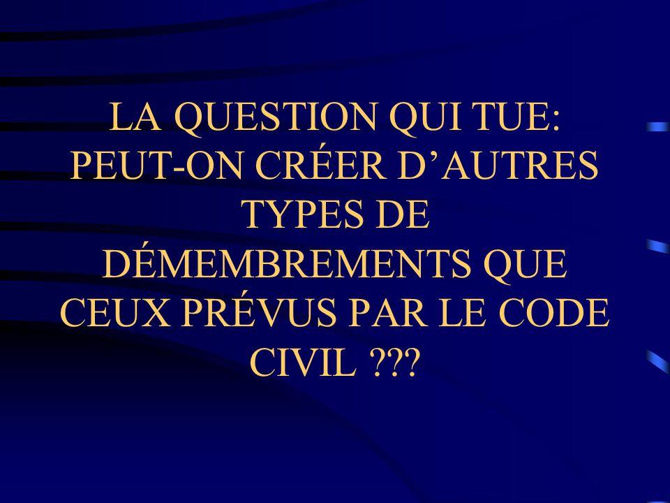 LA QUESTION QUI TUE: PEUT-ON CRÉER DAUTRES TYPES DE DÉMEMBREMENTS QUE CEUX PRÉVUS PAR LE CODE CIVIL ???