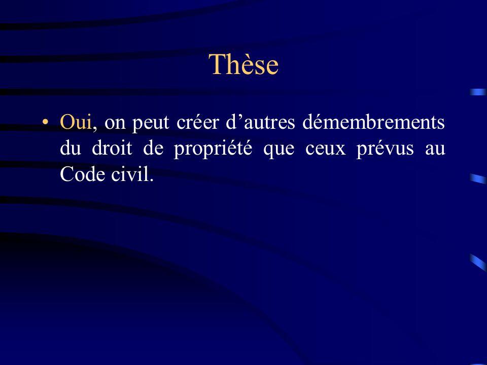 Thèse Oui, on peut créer dautres démembrements du droit de propriété que ceux prévus au Code civil.