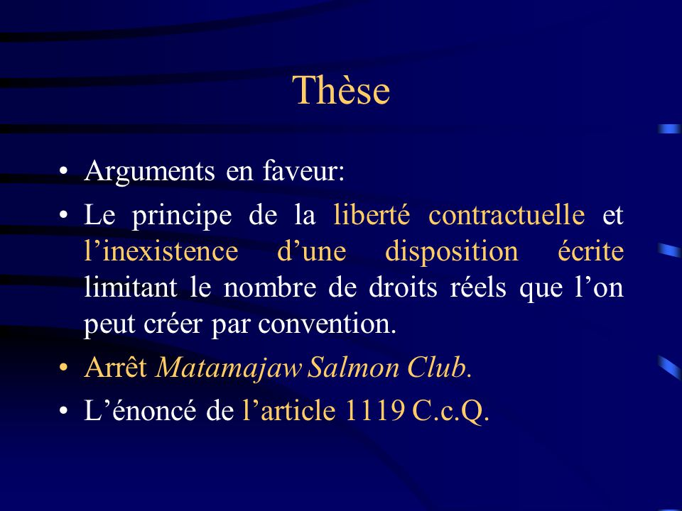 Thèse Arguments en faveur: Le principe de la liberté contractuelle et linexistence dune disposition écrite limitant le nombre de droits réels que lon