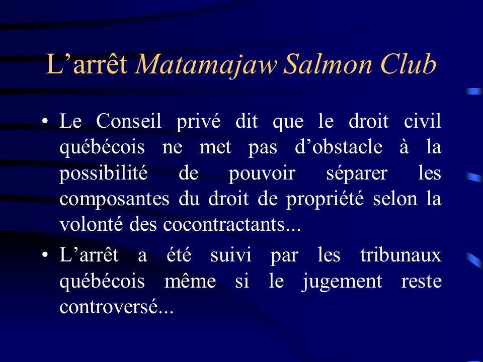 Larrêt Matamajaw Salmon Club Le Conseil privé dit que le droit civil québécois ne met pas dobstacle à la possibilité de pouvoir séparer les composante