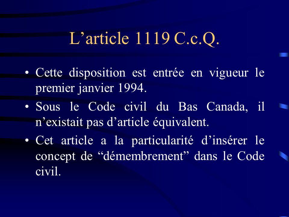 Larticle 1119 C.c.Q. Cette disposition est entrée en vigueur le premier janvier 1994. Sous le Code civil du Bas Canada, il nexistait pas darticle équi