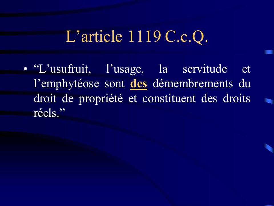 Larticle 1119 C.c.Q. Lusufruit, lusage, la servitude et lemphytéose sont des démembrements du droit de propriété et constituent des droits réels.