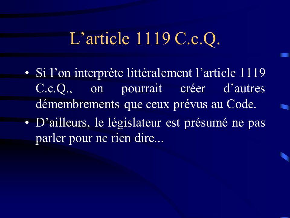 Larticle 1119 C.c.Q. Si lon interprète littéralement larticle 1119 C.c.Q., on pourrait créer dautres démembrements que ceux prévus au Code. Dailleurs,