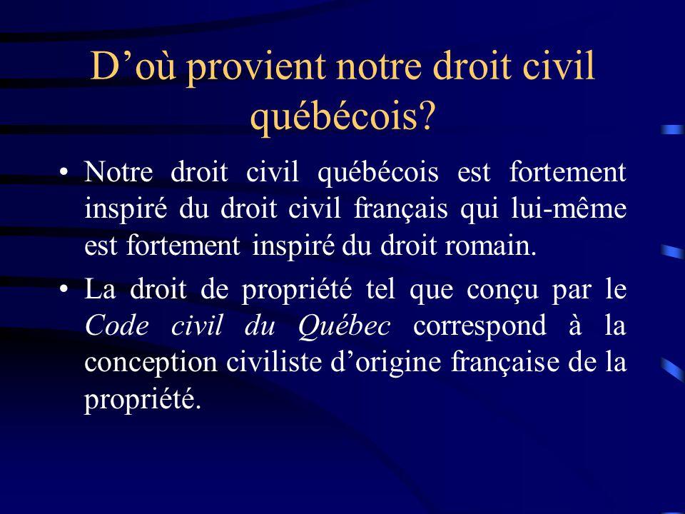 Doù provient notre droit civil québécois? Notre droit civil québécois est fortement inspiré du droit civil français qui lui-même est fortement inspiré