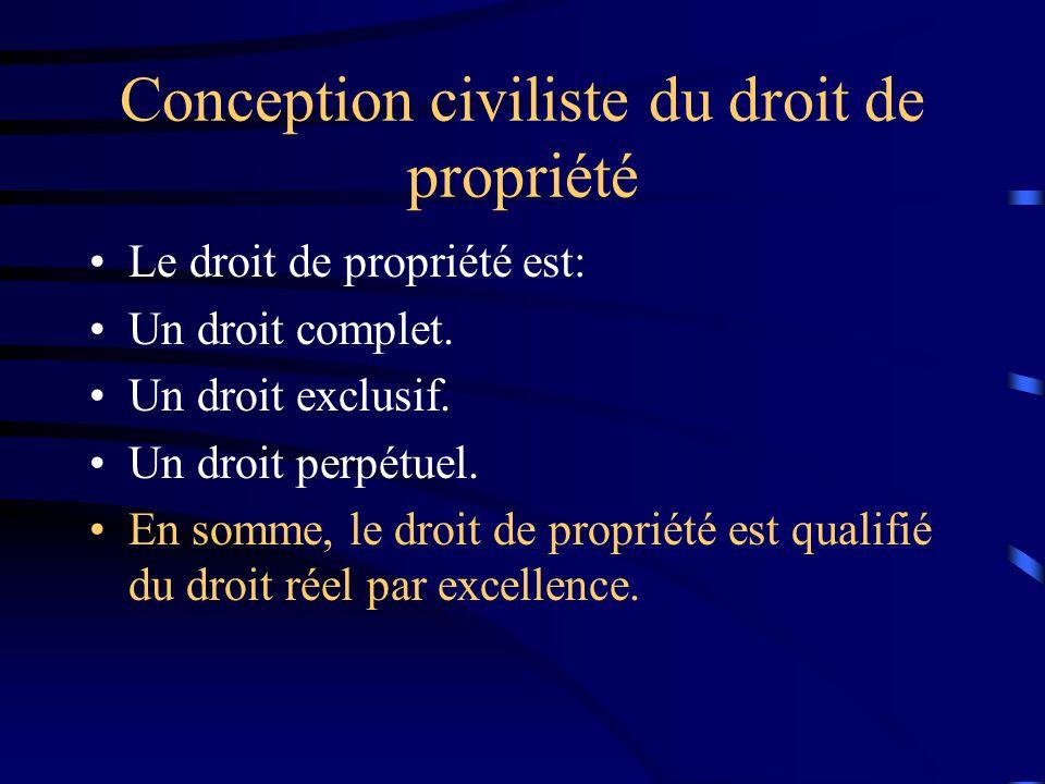 Conception civiliste du droit de propriété Le droit de propriété est: Un droit complet. Un droit exclusif. Un droit perpétuel. En somme, le droit de p