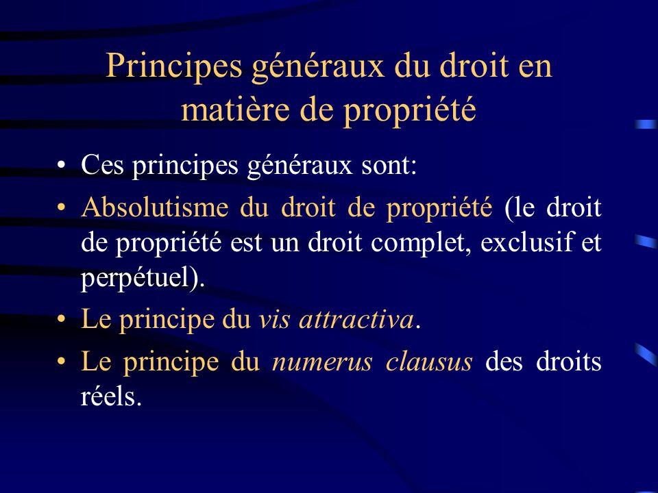 Principes généraux du droit en matière de propriété Ces principes généraux sont: Absolutisme du droit de propriété (le droit de propriété est un droit