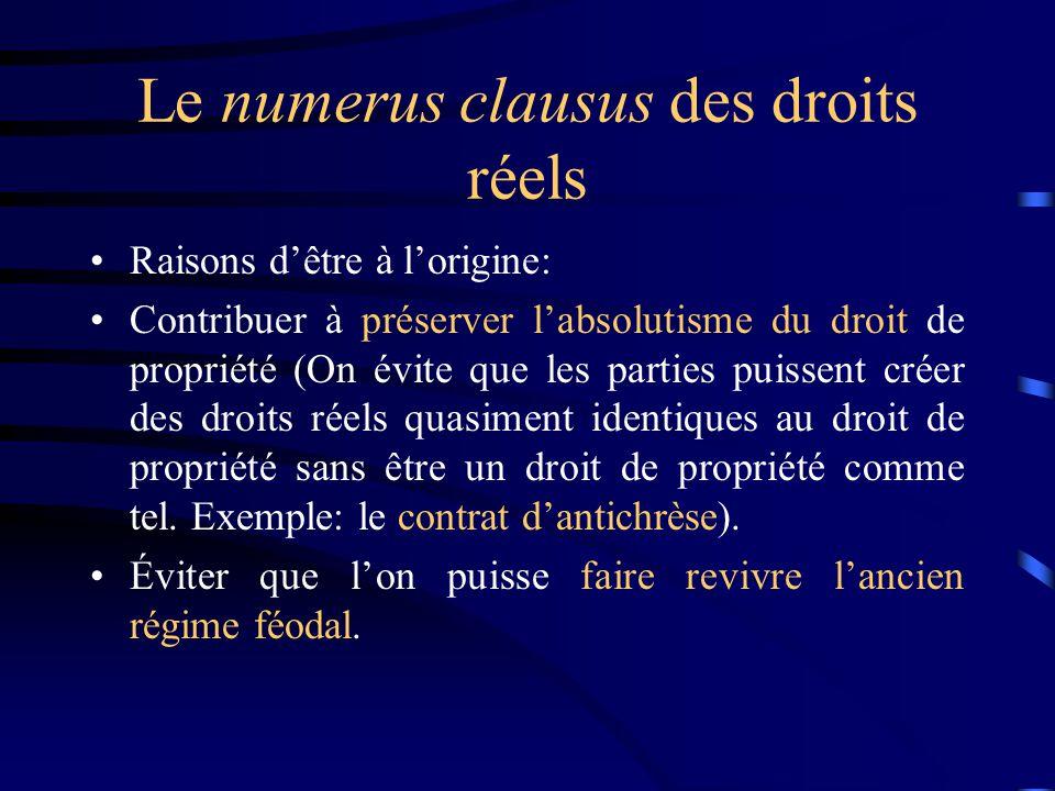 Le numerus clausus des droits réels Raisons dêtre à lorigine: Contribuer à préserver labsolutisme du droit de propriété (On évite que les parties puis