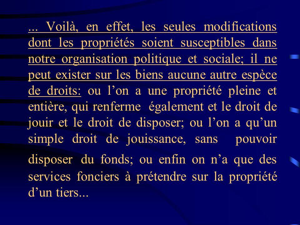 ... Voilà, en effet, les seules modifications dont les propriétés soient susceptibles dans notre organisation politique et sociale; il ne peut exister