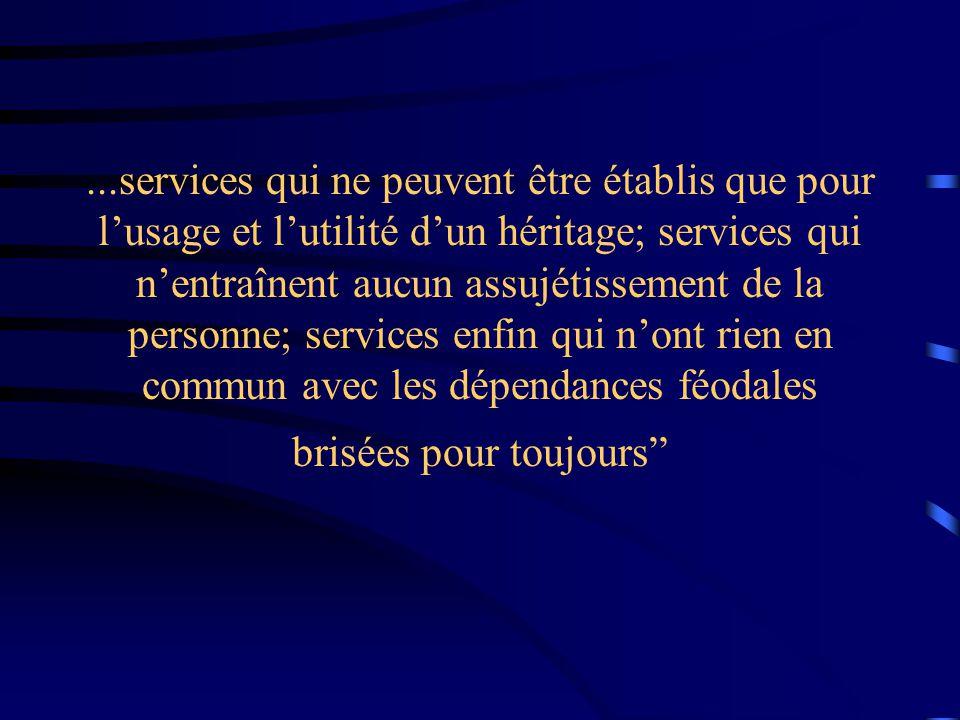 ...services qui ne peuvent être établis que pour lusage et lutilité dun héritage; services qui nentraînent aucun assujétissement de la personne; servi